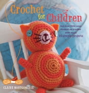 Crochet for Children - Get your little ones hooked on crochet with these 35 simple projects ebook by Claire Montgomerie