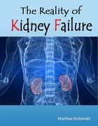 The Reality of Kidney Failure ebook by Marlize Schmidt