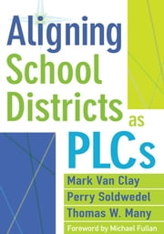 Aligning School Districts as PLCs ebook by Mark Van Clay,Perry Soldwedel