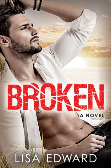 Broken - A heartbreaking novel about hope, love, and second chances ebook by Lisa Edward
