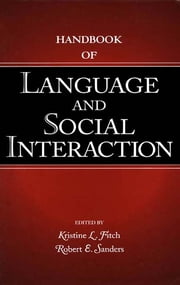 Handbook of Language and Social Interaction ebook by Kristine L. Fitch, Robert E. Sanders