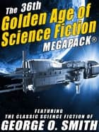 The 36th Golden Age of Science Fiction MEGAPACK®: George O. Smith ebook by Smith