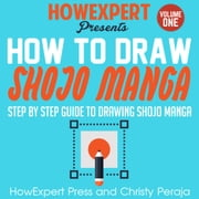 How To Draw Shojo Manga - Your Step By Step Guide To Drawing Shojo Manga VOLUME 1 audiobook by HowExpert, Christy Peraja