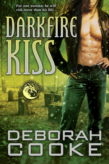 Darkfire Kiss - A Dragonfire Novel ebook by Deborah Cooke