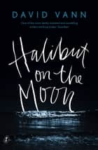 Halibut on the Moon ebook by David Vann