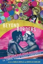 Beyond Borders - Queer Eros and Ethos (Ethics) in LGBTQ Young Adult Literature ebook by Darla Linville, David Lee Carlson
