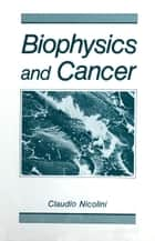 Biophysics and Cancer ebook by Giampietro Gasparini