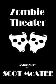 Zombie Theater ebook by Scot McAtee