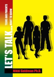 Let's Talk... - Teens and Parents Want to Know ebook by Nikki Goldman Ph.D.