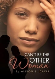 Can't Be the Other Woman ebook by ALISON L. DAVIS