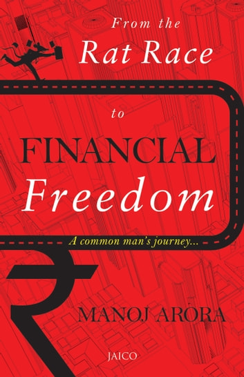 From the Rat Race to Financial Freedom ebook by Manoj Arora