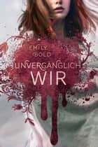 UNVERGÄGNLICH wir (The Curse 3) ebook by Emily Bold