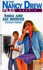 Smile and Say Murder ebook by Carolyn Keene