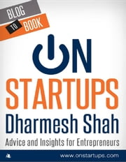 On Startups: Advice and Insights for Entrepreneurs ebook by Dharmesh Shah
