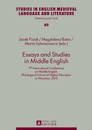 Essays and Studies in Middle English - 9th International Conference on Middle English, Philological School of Higher Education in Wrocław, 2015 ebook by Jacek Fisiak, Magdalena Bator, Marta Sylwanowicz
