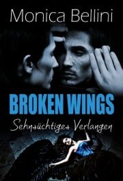 Broken Wings: Sehnsüchtiges Verlangen ebook by Monica Bellini, Lisa Torberg