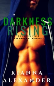 Darkness Rising - Phoenix Files, #1 ebook by Kianna Alexander