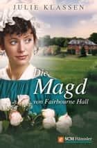 Die Magd von Fairbourne Hall ebook by Julie Klassen
