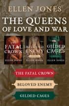 Ebook The Queens of Love and War di The Fatal Crown, Beloved Enemy, and Gilded Cages