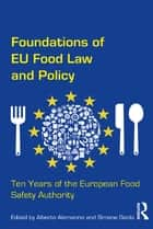 Foundations of EU Food Law and Policy - Ten Years of the European Food Safety Authority ebook by Alberto Alemanno, Simone Gabbi