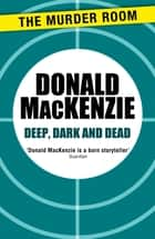 Deep, Dark and Dead ebook by Donald MacKenzie