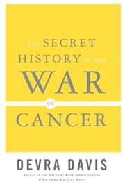The Secret History of the War on Cancer ebook by Devra Davis