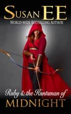 Ruby and the Huntsman of Midnight ebook by Susan EE