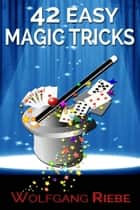 42 Easy Magic Tricks ebook by Wolfgang Riebe