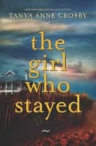 The Girl Who Stayed eBook par Tanya Anne Crosby