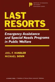 Last Resorts: Emergency Assistance and Special Needs Programs in Public Welfare ebook by Handler, Joel F.