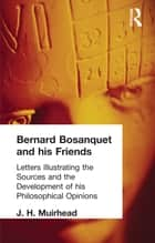 Bernard Bosanquet and his Friends - Letters Illustrating the Sources and the Development of his Philosophical Opinions 電子書 by J. H. Muirhead