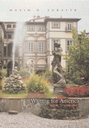 Waiting For America - A Story of Emigration ebook by Maxim D. Shrayer