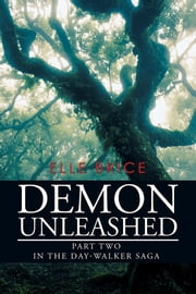 Demon Unleashed - Part Two in the Day-Walker Saga ebook by Elle Brice