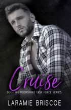 Cruise - Police/Military Romance ebook by Laramie Briscoe