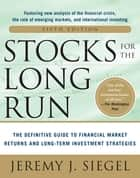 Stocks for the Long Run 5/E: The Definitive Guide to Financial Market Returns & Long-Term Investment Strategies ebook by Siegel