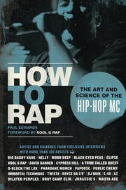How to Rap - The Art and Science of the Hip-Hop MC ebook by Paul Edwards,Kool G Rap