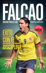 Falcao - Nacido para el gol ebook by Francisco Javier Díaz Benito