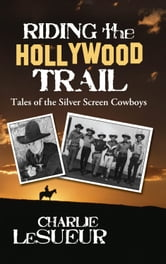 Riding the Hollywood Trail: Tales of the Silver Screen Cowboys ebook by Charlie LeSueur