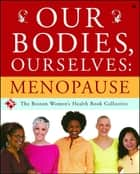 Our Bodies, Ourselves: Menopause ebook by Boston Women's Health Book Collective, Judy Norsigian, Vivian Pinn