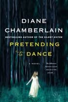 Pretending to Dance - A Novel ebook by Diane Chamberlain