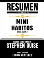 Resumen Extendido De Mini Habitos (Mini Habits) - Basado En El Libro De Stephen Guise ebook by
