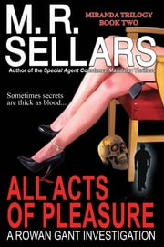 All Acts Of Pleasure: A Rowan Gant Investigation ebook by M. R. Sellars