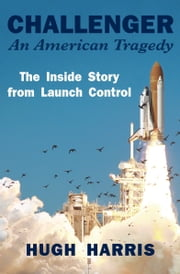Challenger: An American Tragedy - The Inside Story from Launch Control ebook by Kobo.Web.Store.Products.Fields.ContributorFieldViewModel