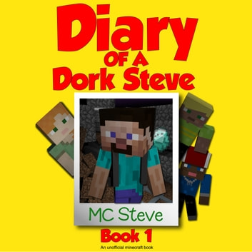 Minecraft Diary Of A Minecraft Dork Steve Book 1 Brave And Weak An Unofficial Minecraft Diary Book