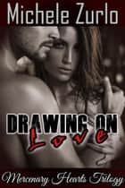 Drawing On Love - Mercenary Hearts, #1 ebook by Michele Zurlo