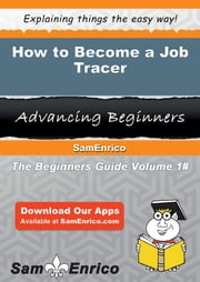 How to Become a Job Tracer - How to Become a Job Tracer ebook by Bettina Charles