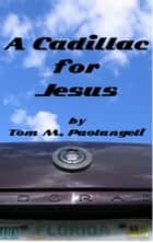 A Cadillac for Jesus ebook by Tom Paolangeli