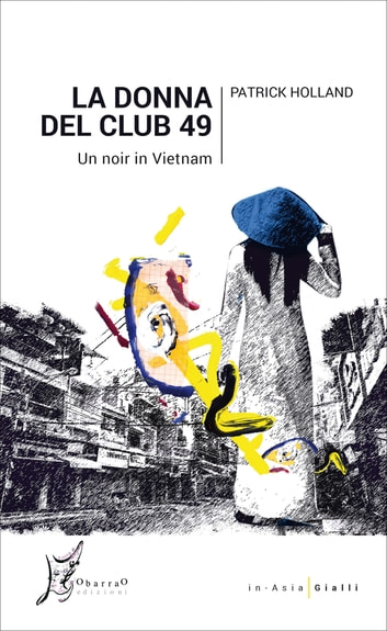 La donna del Club 49 - Un noir in Vietnam eBook by Patrick Holland