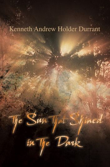 The Sun that Shined in the Dark ebook by Kenneth Andrew Holder Durrant