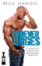 Forever Urges: Gasoline Book 4 ebook by Bella Jeanisse